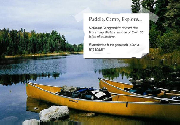 National Geographic named the BWCA as one of their 50 trips of a lifetime. Experience it for yourself, plan a trip today!